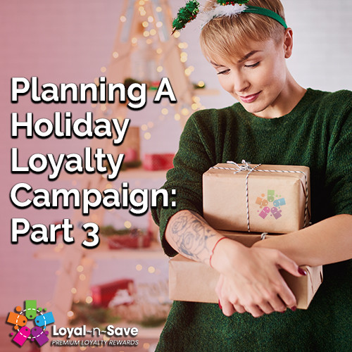 Planning A Holiday Loyalty Campaign: Part 3