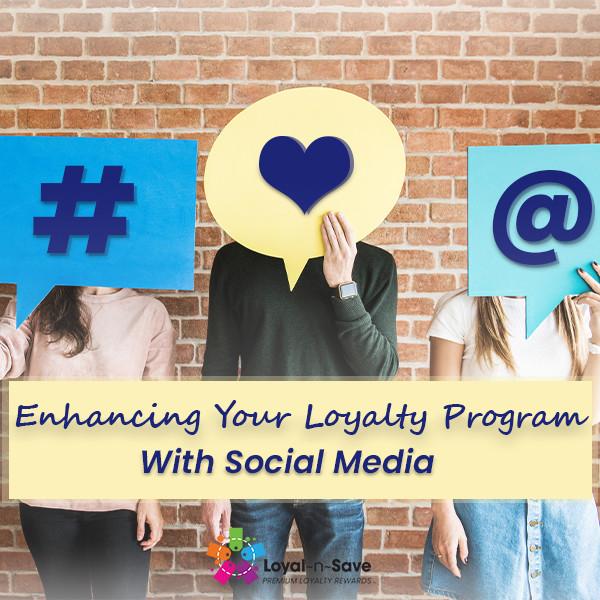 Enhancing Your Loyalty Program With Social Media