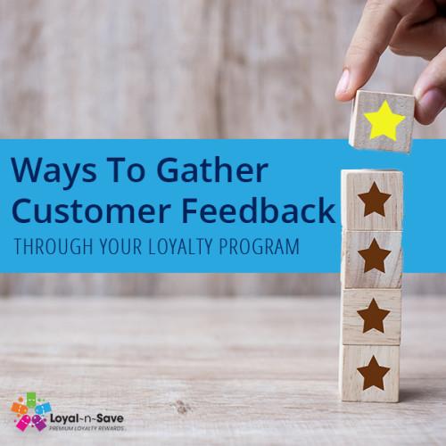 Ways To Gather Customer Feedback Through Your Loyalty Program