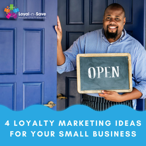 4 Loyalty Marketing Ideas For Your Small Business